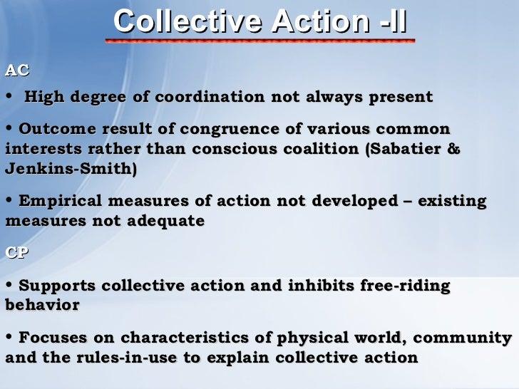 Collective Action -II <ul><li>AC </li></ul><ul><li>High degree of coordination not always present </li></ul><ul><li>Outcom...
