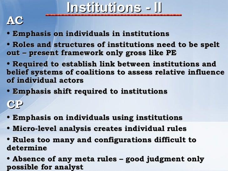 Institutions - II <ul><li>AC </li></ul><ul><li>Emphasis on individuals in institutions </li></ul><ul><li>Roles and structu...