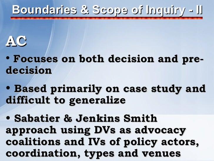 Boundaries & Scope of Inquiry - II <ul><li>AC </li></ul><ul><li>Focuses on both decision and pre-decision </li></ul><ul><l...