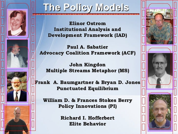 The Policy Models <ul><li>Elinor Ostrom </li></ul><ul><li>Institutional Analysis and </li></ul><ul><li>Development Framewo...