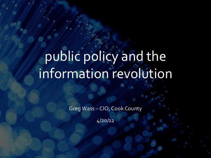 public policy and theinformation revolution    Greg Wass – CIO, Cook County              4/20/12