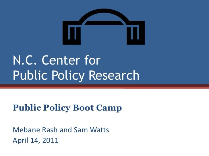 N.C. Center for Public Policy Research<br />Public Policy Boot Camp<br />Mebane Rash and Sam Watts<br />April 14, 2011<br />