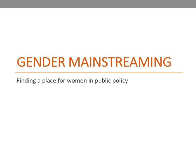 GENDER	  MAINSTREAMING	  Finding	  a	  place	  for	  women	  in	  public	  policy