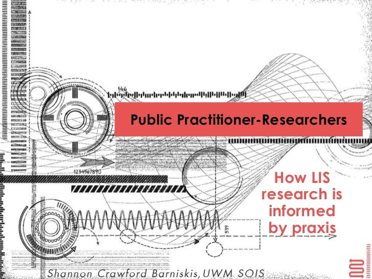 Public Practitioner-Researchers                    How LIS                  research is                   informed        ...