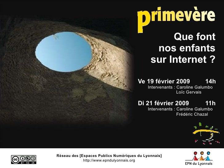 Réseau des [Espaces Publics Numériques du Lyonnais] http://www.epndulyonnais.org Que font nos enfants sur Internet ? Ve 19...