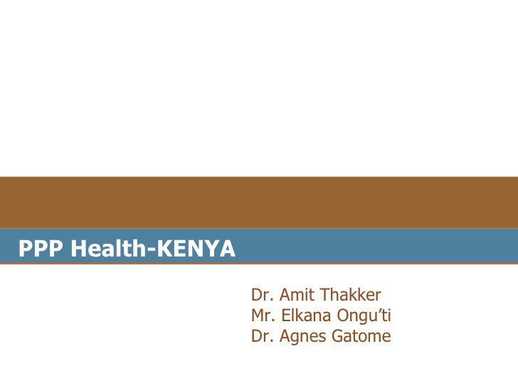 PPP Health-KENYA                   Dr. Amit Thakker                   Mr. Elkana Ongu'ti                   Dr. Agnes Gatome