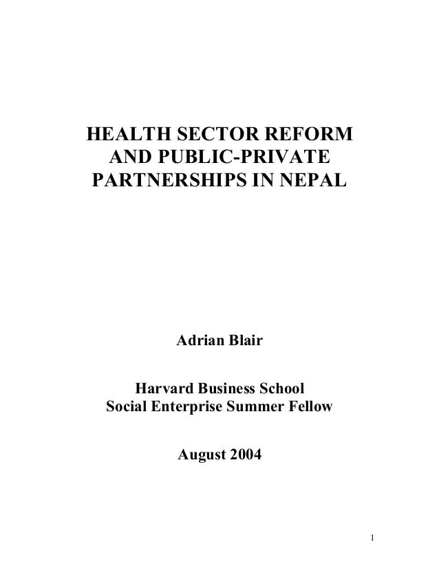 HEALTH SECTOR REFORM  AND PUBLIC-PRIVATEPARTNERSHIPS IN NEPAL          Adrian Blair     Harvard Business School Social Ent...