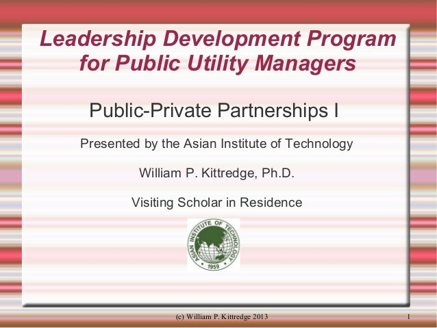 Leadership Development Program for Public Utility Managers Public-Private Partnerships I Presented by the Asian Institute ...