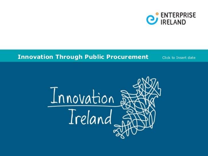 Innovation Through Public Procurement Click to Insert date