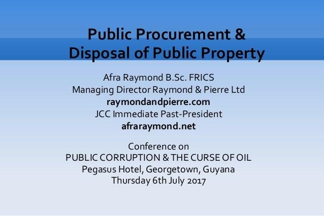 Public Procurement & Disposal of Public Property Afra Raymond B.Sc. FRICS Managing Director Raymond & Pierre Ltd raymondan...