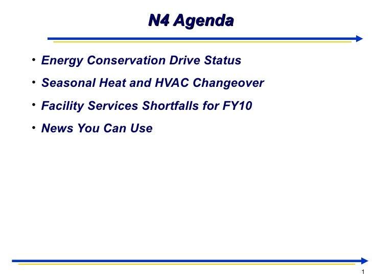 N4 Agenda <ul><li>Energy Conservation Drive Status  </li></ul><ul><li>Seasonal Heat and HVAC Changeover </li></ul><ul><li>...