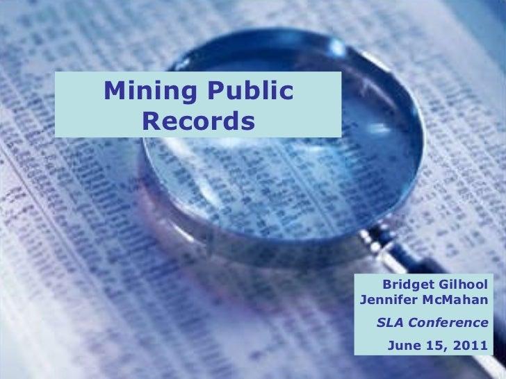 Mining Public Records Bridget Gilhool Jennifer McMahan SLA Conference June 15, 2011
