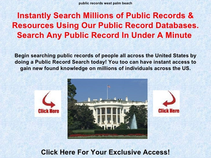 public records west palm beach Instantly Search Millions of Public Records & Resources Using Our Public Record Databases. ...