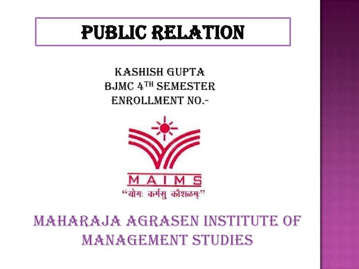 PUBLIC RELATION        Kashish Gupta       BJMC 4th semester        ENROLLMENT No.-MAHARAJA AGRASEN INSTITUTE OF    MANAGE...