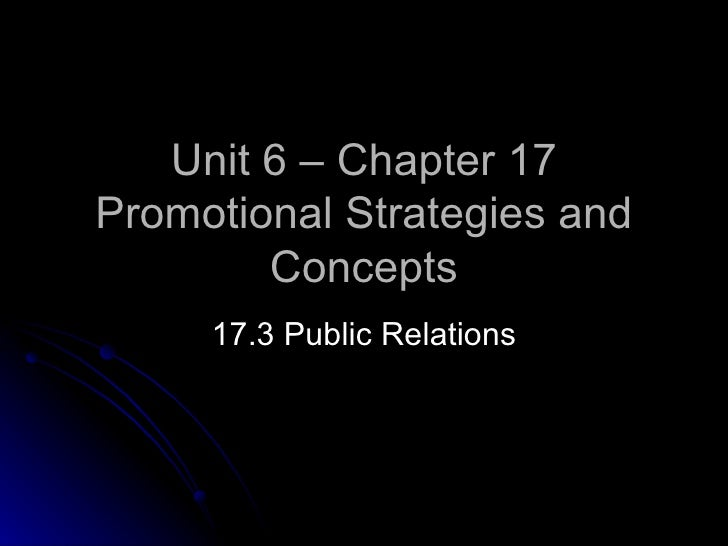 Unit 6 – Chapter 17 Promotional Strategies and Concepts 17.3 Public Relations