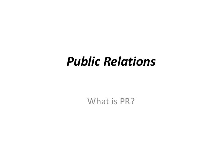 Public Relations   What is PR?