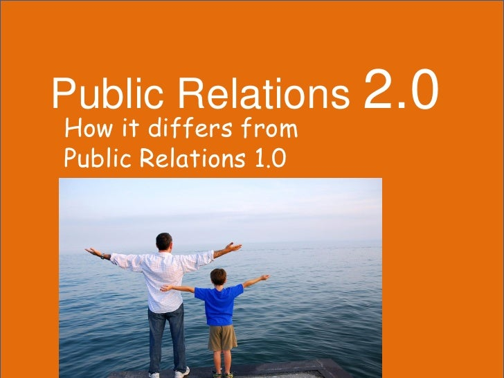 Public Relations 2.0 How it differs from Public Relations 1.0