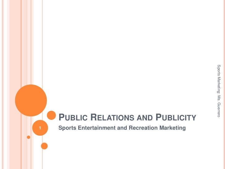 Public Relations and Publicity<br />Sports Entertainment and Recreation Marketing<br />1<br />Sports Marketing: Ms. Guerre...