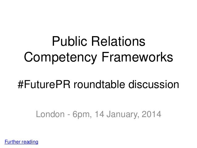 Public Relations Competency Frameworks #FuturePR roundtable discussion London - 6pm, 14 January, 2014 Further reading