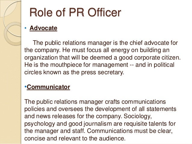 the duties and responsibilities of a public relations officer Responsibilities of club officers the following provides brief descriptions of the role each officer should assume however, all officers should be familiar with the duties of other posi- responsibilities as the presiding officer seriously have an.
