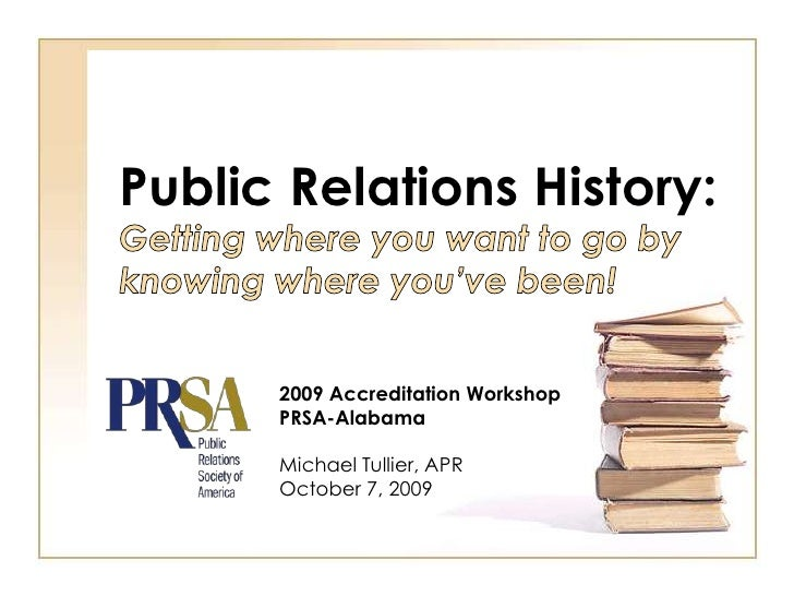 Public Relations History:<br />Getting where you want to go by knowing where you've been!<br />2009 Accreditation Workshop...