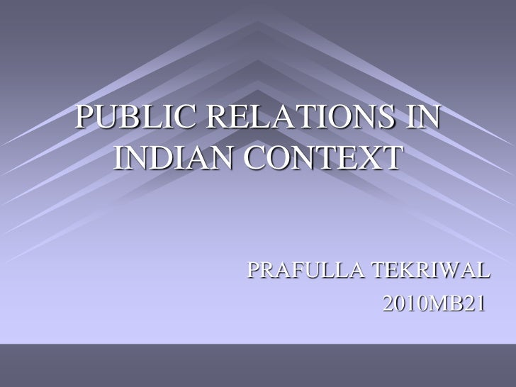 PUBLIC RELATIONS IN  INDIAN CONTEXT        PRAFULLA TEKRIWAL                  2010MB21