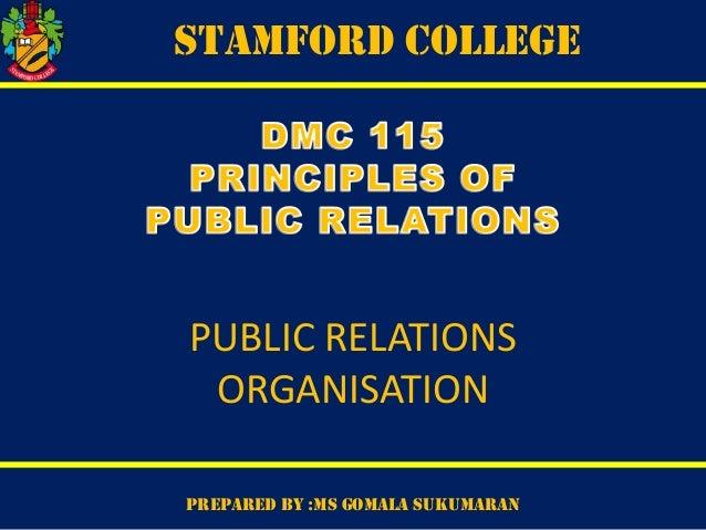 STAMFORD COLLEGE  PUBLIC RELATIONS ORGANISATION PREPARED BY :MS GOMALA SUKUMARAN