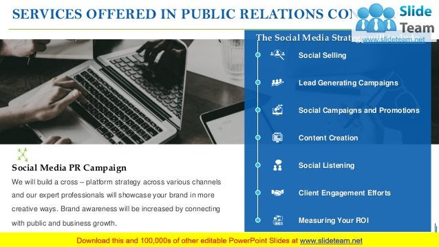 SERVICES OFFERED IN PUBLIC RELATIONS CONTD… 9 We will build a cross – platform strategy across various channels and our ex...