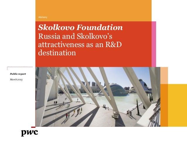 AdvisorySkolkovo FoundationRussia and Skolkovo'sattractiveness as an R&DdestinationPublic reportMarch 2013