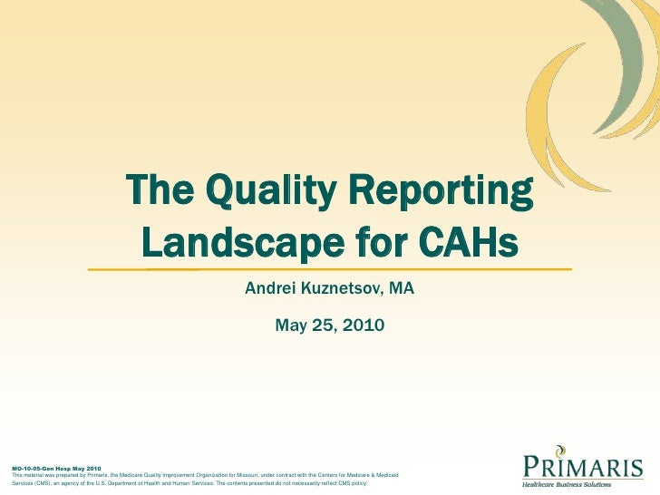 The Quality Reporting Landscape for CAHs<br />Andrei Kuznetsov, MA<br />May 25, 2010<br />MO-10-05-Gen Hosp May 2010This m...