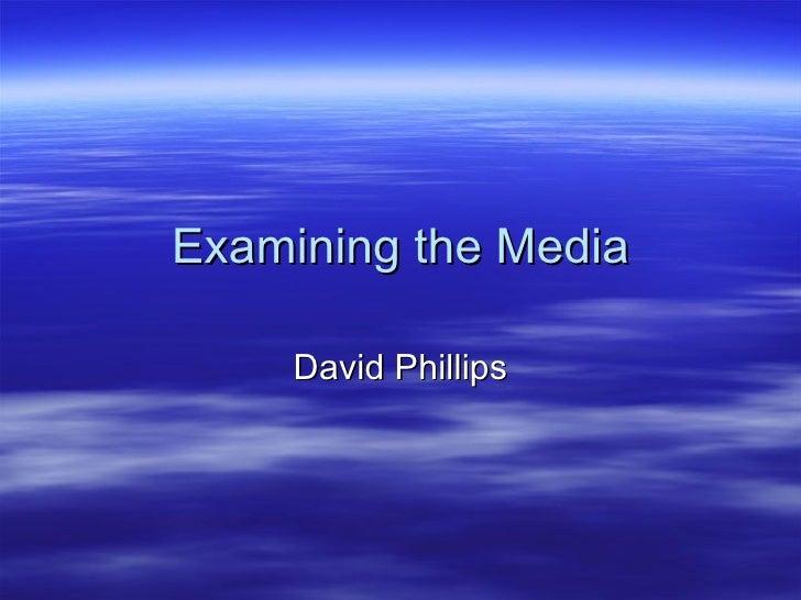 Examining the Media David Phillips
