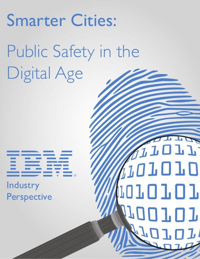 Public Safety in the Digital Age 1 Smarter Cities: Public Safety in the Digital Age Industry Perspective