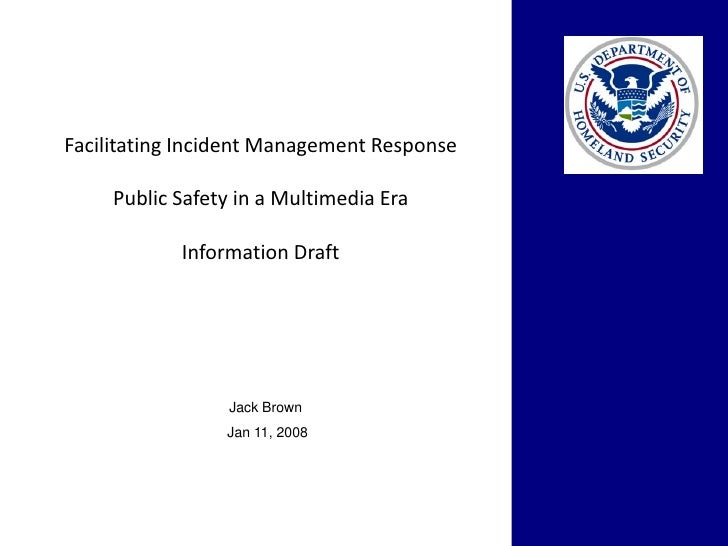 Facilitating Incident Management Response     Public Safety in a Multimedia Era            Information Draft              ...