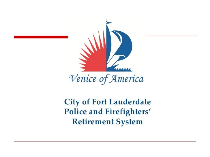 City of Fort Lauderdale Police and Firefighters'   Retirement System
