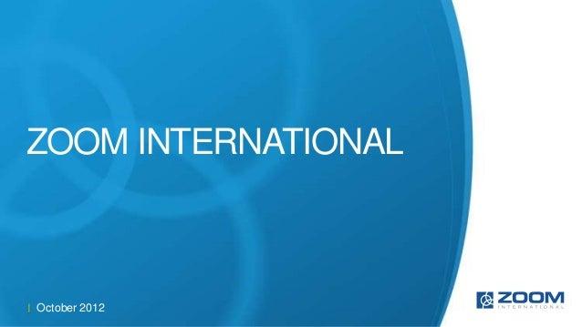 ZOOM INTERNATIONALOctober 2012