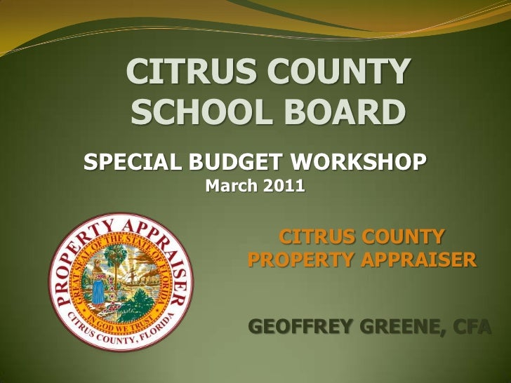 CITRUS COUNTY SCHOOL BOARD<br />SPECIAL BUDGET WORKSHOP<br />March 2011<br />CITRUS COUNTY <br />PROPERTY APPRAISER<br />G...