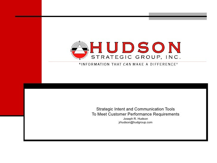 Strategic Intent and Communication ToolsTo Meet Customer Performance Requirements                Joseph R. Hudson         ...