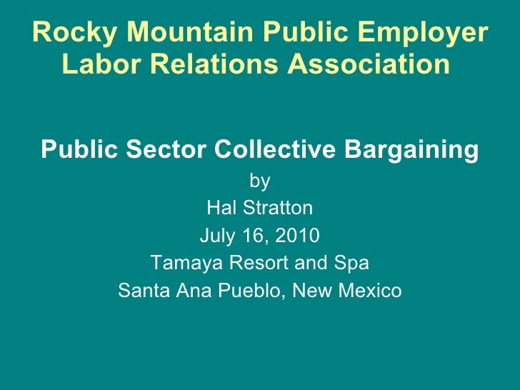 Rocky Mountain Public Employer Labor Relations Association   <ul><li>Public Sector Collective Bargaining </li></ul><ul><li...