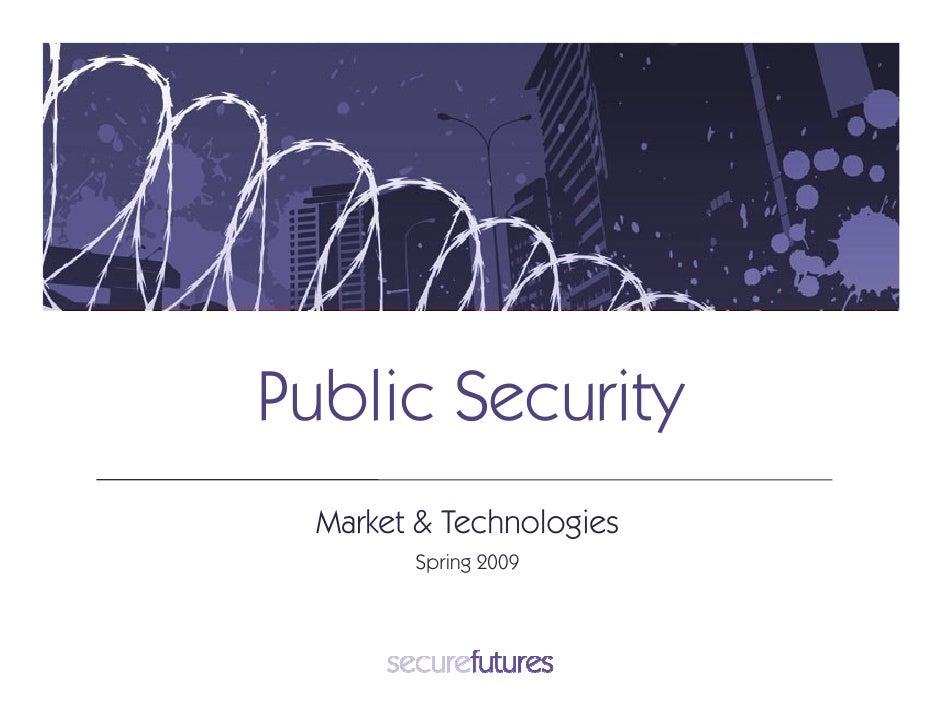Public Security   Market & Technologies         Spring 2009