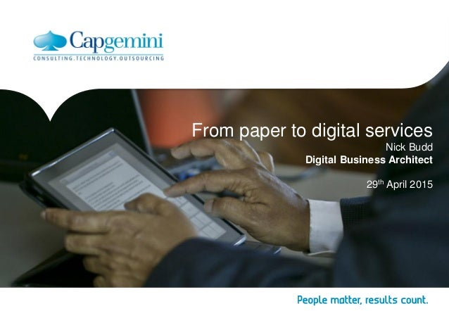 From paper to digital services Nick Budd Digital Business Architect 29th April 2015