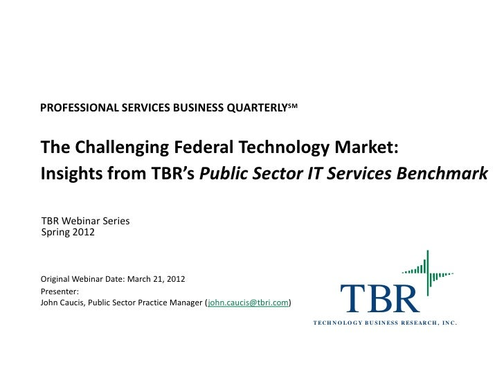 PROFESSIONAL SERVICES BUSINESS QUARTERLYSMThe Challenging Federal Technology Market:Insights from TBR's Public Sector IT S...