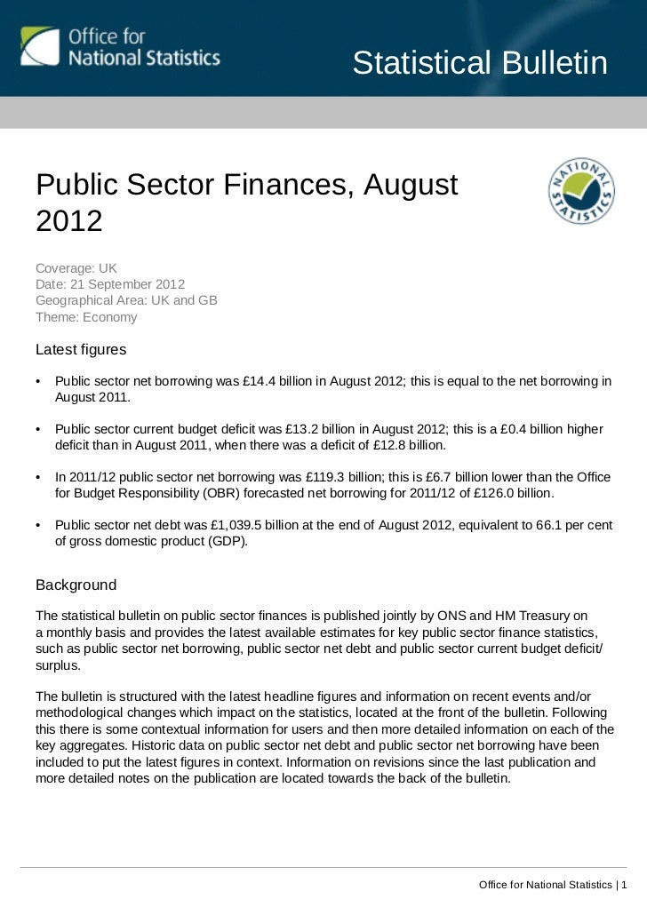 Statistical BulletinPublic Sector Finances, August2012Coverage: UKDate: 21 September 2012Geographical Area: UK and GBTheme...