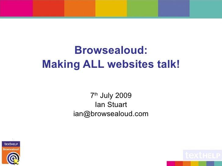 Browsealoud: Making ALL websites talk!           7th July 2009           Ian Stuart      ian@browsealoud.com