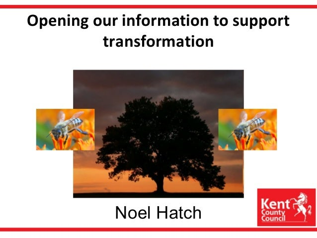 Opening our information to support transformation Noel Hatch Noel Hatch