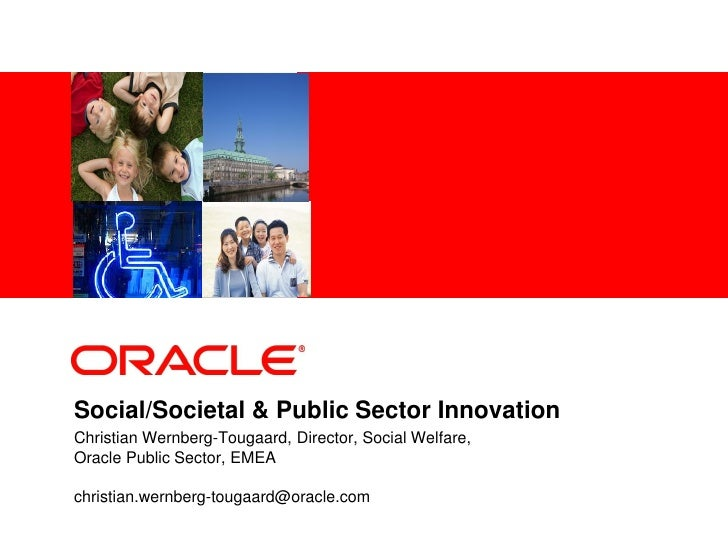<Insert Picture Here>     Social/Societal & Public Sector Innovation Christian Wernberg-Tougaard, Director, Social Welfare...