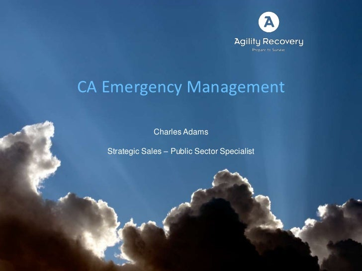 CA Emergency Management <br />Charles Adams<br />Strategic Sales – Public Sector Specialist<br />
