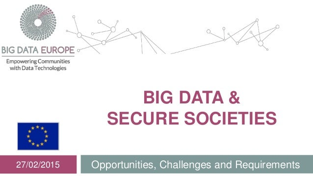 BIG DATA & SECURE SOCIETIES Opportunities, Challenges and Requirements27/02/2015