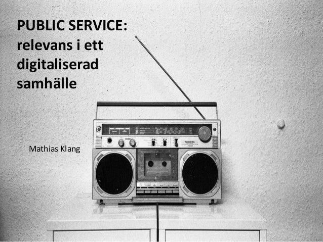 PUBLIC SERVICE: relevans i ett digitaliserad samhälle Mathias Klang