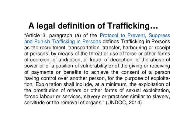 human trafficking definition Trafficking definition, the movement of vehicles, ships, persons, etc, in an area, along a street, through an air lane, over a water route, etc: the heavy traffic on main street.