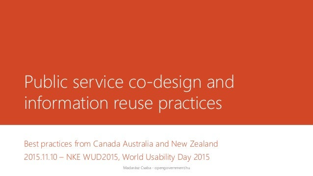 Public service co-design and information reuse practices Best practices from Canada Australia and New Zealand 2015.11.10 –...